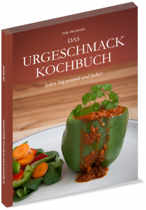 Das Urgeschmack-Kochbuch: Jeden Tag gesund und lecker