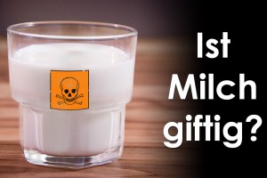Ist Milch giftig?
