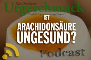 Ist Arachidonsäure ungesund? (Podcast)