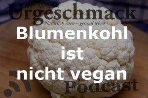 Blumenkohl ist nicht vegan (Podcast)